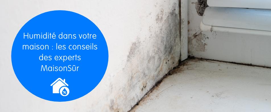 Humidité dans votre maison les conseils des experts MaisonSûr