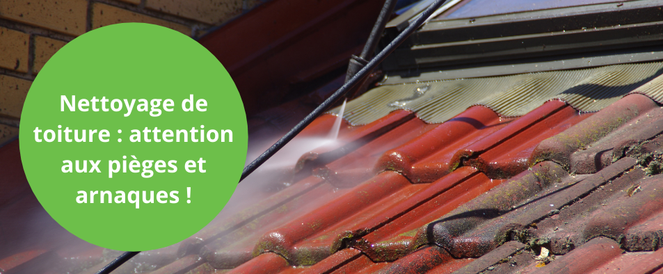 Nettoyage de toiture attention aux pieges et arnaques